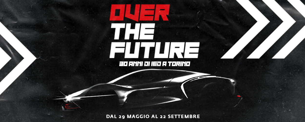 OVER THE FUTURE. 30 ANNI DI IED A TORINO
