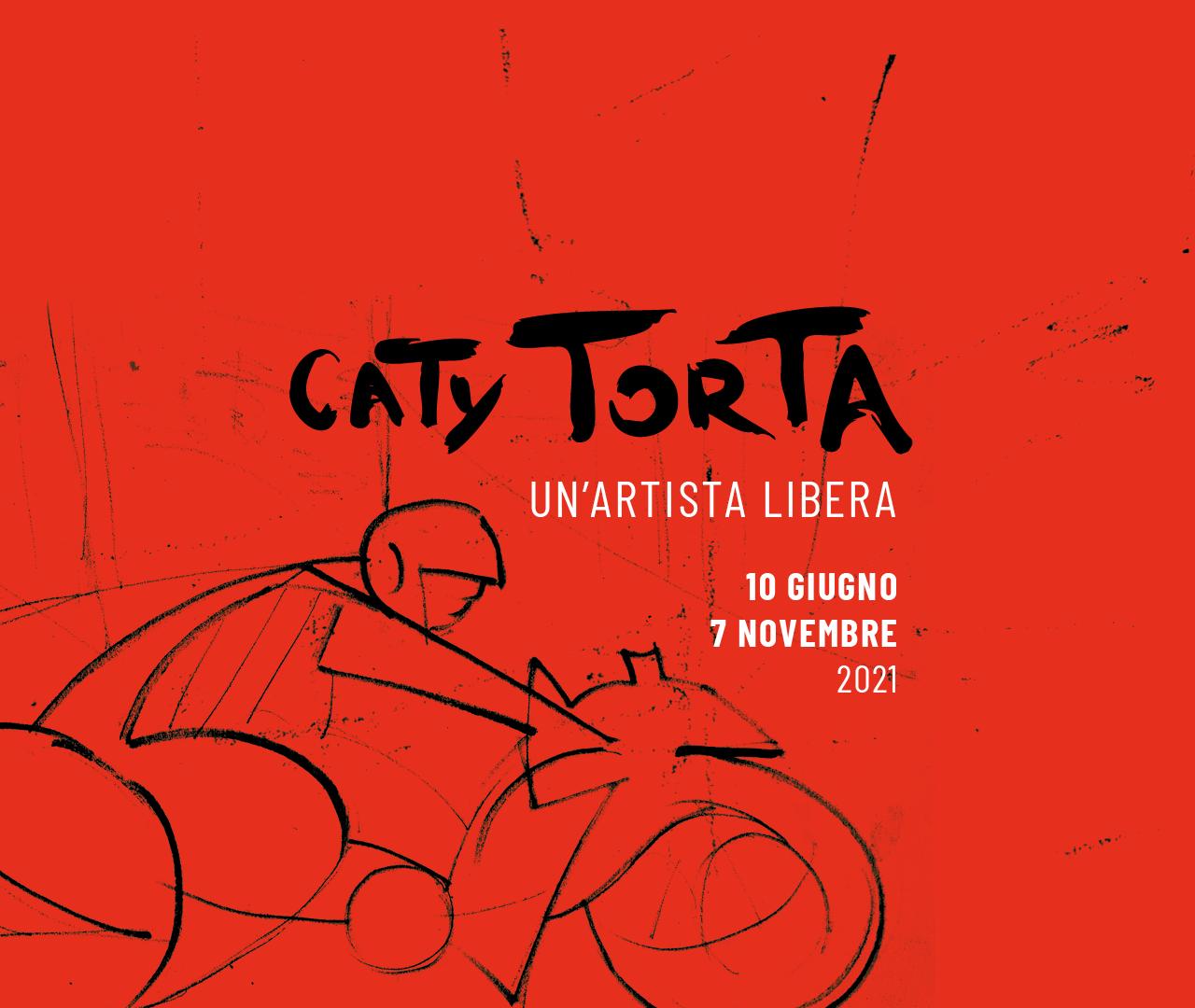 CATY TORTA. UN'ARTISTA LIBERA